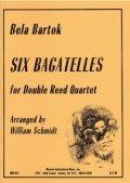 ダブルリード4重奏楽譜 ダブルリード四重奏のための6つのバガテル 作曲/ベラ バルトーク 編曲/ウィリアム シュミット 【2013年12月取扱開始】