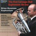 CD ファースト・カーネギー・ホール・リサイタル/ブライアン・ボウマン【ユーフォニアム】【2014年6月取扱開始】