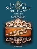 トランペットロ楽譜 無伴奏チェロ組曲(Six Cello Suites for Clarinet) 作曲/J,Sバッハ 編曲/Larry Clark