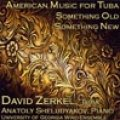CD AMERICAN MUSIC FOR TUBA: SOMETHING OLD SOMETHING NEW