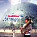CD  STRANGE  潮見裕章(テューバ)セカンドアルバム! (2010年1月8日発売)